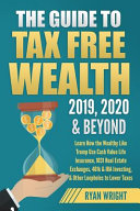 The Guide to Tax Free Wealth 2019, 2020 & Beyond
