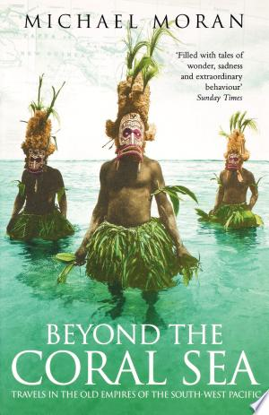 Download Beyond the Coral Sea: Travels in the Old Empires of the South-West Pacific (Text Only) online Books - godinez books