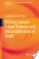 Policing Schools School Violence And The Juridification Of Youth