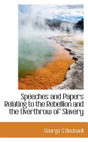 Speeches and Papers Relating to the Rebellion and the Overthrow of Slavery Book PDF