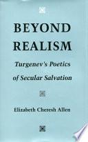 Beyond Realism: Turgenev's Poetics of Secular Salvation