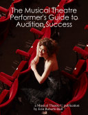 The Musical Theatre Performer's Guide to Audition Success