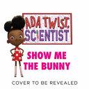 ADA Twist, Scientist: Show Me the Bunny