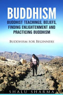 Buddhism  Buddhist Teachings  Beliefs  Finding Enlightenment and Practicing Buddhism