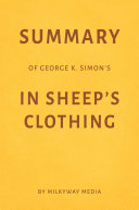 Summary of George K. Simon's In Sheep's Clothing by Milkyway Media