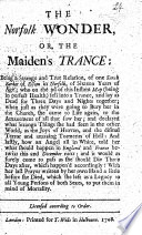 The Norfolk Wonder  Or  the Maiden s Trance  Being a Strange and True Relation  of One Sarah Barker of Elsom     who     Fell Into a Trance  Etc