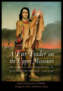 A fur trader on the Upper Missouri: the journal and description of Jean-Baptiste Truteau, 1794-1796