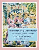 The Downton Abbey Lexicon Primer Book