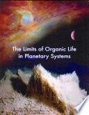 The Limits of Organic Life in Planetary Systems