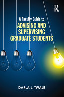 A Faculty Guide to Advising and Supervising Graduate Students