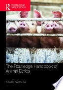 The Routledge Handbook of Animal Ethics