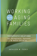 Working with Aging Families  Therapeutic Solutions for Caregivers  Spouses    Adult Children
