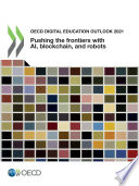 OECD Digital Education Outlook 2021 Pushing the Frontiers with Artificial Intelligence, Blockchain and Robots