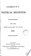 Cobbett's Political Register  VOL.XXI  From January to June,1812