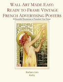 Wall Art Made Easy  Ready to Frame Vintage French Advertising Posters  30 Beautiful Illustrations to Transform Your Home