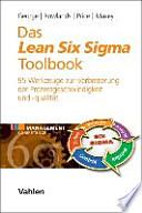 Das Lean Six Sigma Toolbook  : Mehr als 100 Werkzeuge zur Verbesserung der Prozessgeschwindigkeit und -qualität