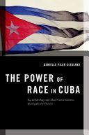 The Power of Race in Cuba: Racial Ideology and Black Consciousness ...