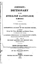 Johnson s dictionary of the English language  in miniature  To which are subjoined  an alphabetical account of the heathen deities  a correct list of the cities  boroughs  and market towns  in England and Wales  a copious chronology of remarkable events  from the creation of the world to the year 1822  and  a  list of the most learned and eminent men  during the same period  London Stereotype edition  revised throughout     by Dr  William Brown