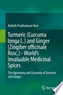 """Turmeric (Curcuma longa L.) and Ginger (Zingiber officinale Rosc.) World's Invaluable Medicinal Spices: The Agronomy and Economy of Turmeric and Ginger"" by Kodoth Prabhakaran Nair"