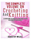 The Complete Volume on Crocheting and Knitting