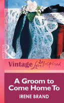 A Groom to Come Home To  Mills   Boon Vintage Love Inspired