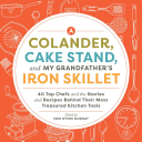 A Colander, Cake Stand, and My Grandfather's Iron Skillet