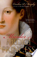 """Murder of a Medici Princess"" by Caroline P. Murphy"