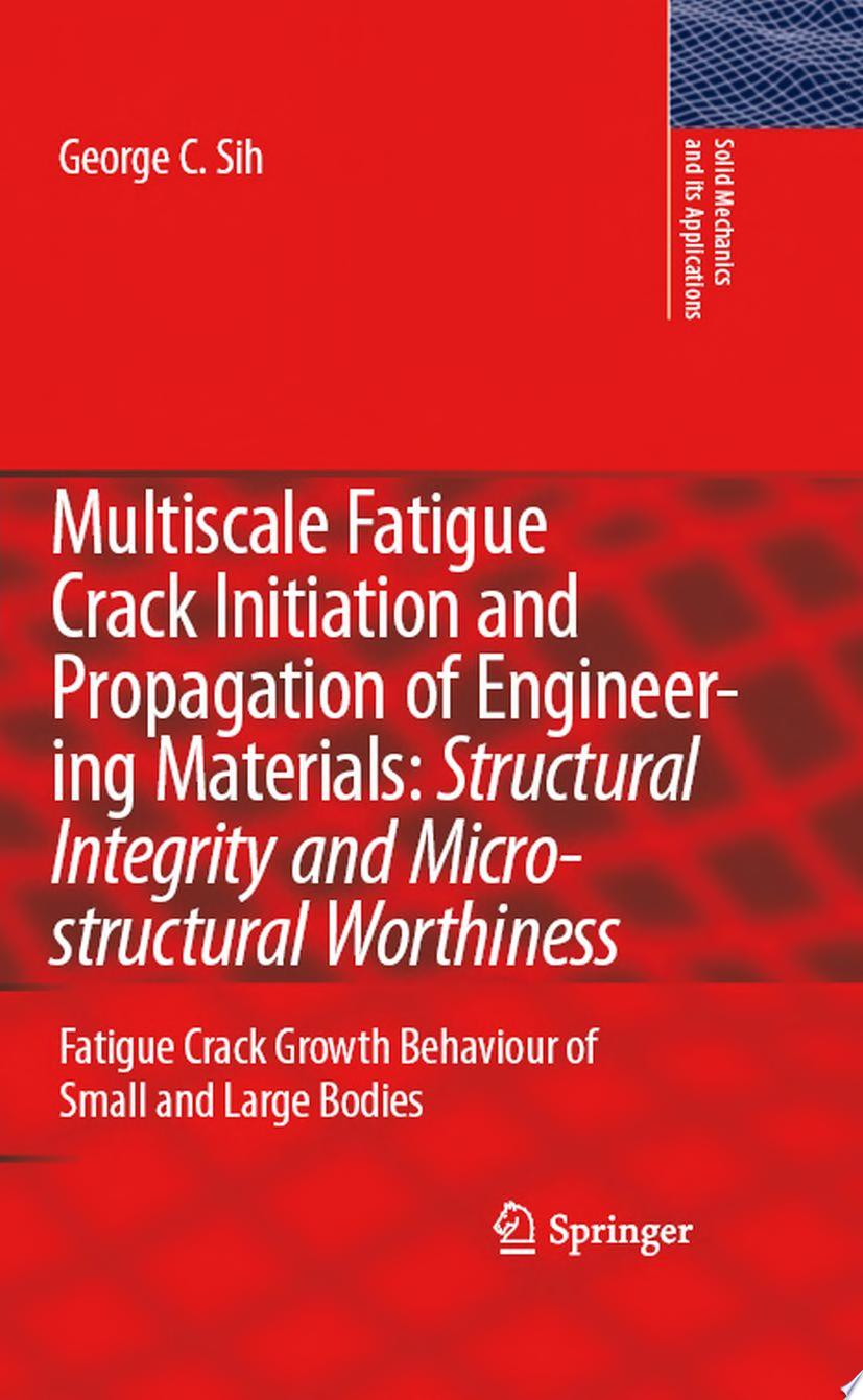 Multiscale Fatigue Crack Initiation and Propagation of Engineering Materials  Structural Integrity and Microstructural Worthiness