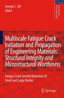 Multiscale Fatigue Crack Initiation and Propagation of Engineering Materials: Structural Integrity and Microstructural Worthiness