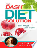 The Dash Diet Solution  Fast Weight Loss Guide