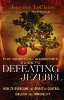 The Spiritual Warrior s Guide to Defeating Jezebel