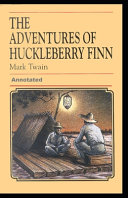 Adventures of Huckleberry Finn Annotated Illustrated
