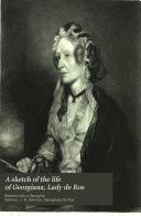 A Sketch of the Life of Georgiana  Lady de Ros