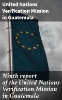 Ninth report of the United Nations Verification Mission in Guatemala [Pdf/ePub] eBook