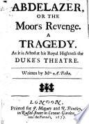 Abdelazer  or  The Moor s revenge  a tragedy  in verse