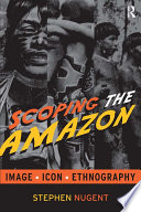 Scoping the Amazon  : Image, Icon, and Ethnography