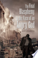 The Final Blasphemy to the Face of an Angry God Book PDF