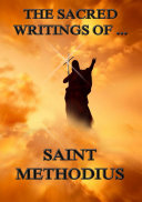 The Sacred Writings of Saint Methodius (Annotated Edition)