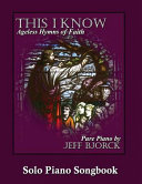 This I Know - Ageless Hymns of Faith by Jeff Bjorck