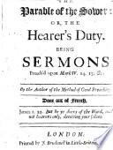 The Parable of the Sower  Or  the Hearer s Duty  Being Sermons     by the Author of The Method of Good Preaching  i e  Delm     Done Out of French  by John Delm     Book