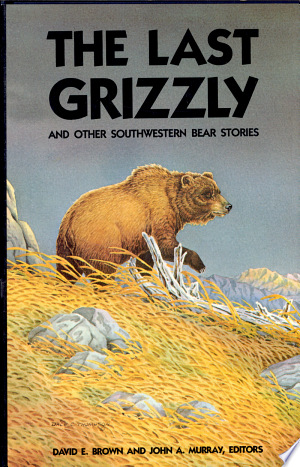 Download The Last Grizzly and Other Southwestern Bear Stories Free Books - Get Bestseller Books For Free