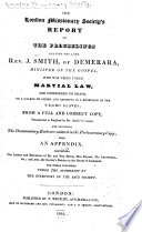 Report Of The Proceedings Against The Late Rev J Smith Of Demerara Minister Of The Gospel Who Was Tried Under Martial Law And Condemned To Death On A Charge Of Aiding And Assisting In A Rebellion Of The Negro Slaves