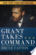 """Grant Takes Command"" by Bruce Catton"