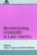 Reconstructing Criminality in Latin America