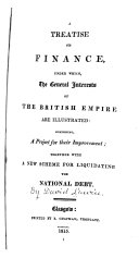 A Treatise on Finance, Under Which, the General Interests of the British Empire are Illustrated ebook