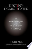 Destiny Domesticated  : The Rebirth of Tragedy out of the Spirit of Technology