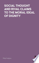 Social Thought and Rival Claims to the Moral Ideal of Dignity Book PDF