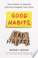 """Good Habits, Bad Habits: The Science of Making Positive Changes That Stick"" by Wendy Wood"