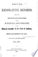 Brevier Legislative Reports Embracing Short-hand Sketches of the Debates and Journals of the General Assembly of the State of Indiana