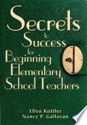 Secrets to Success for Beginning Elementary School Teachers Book